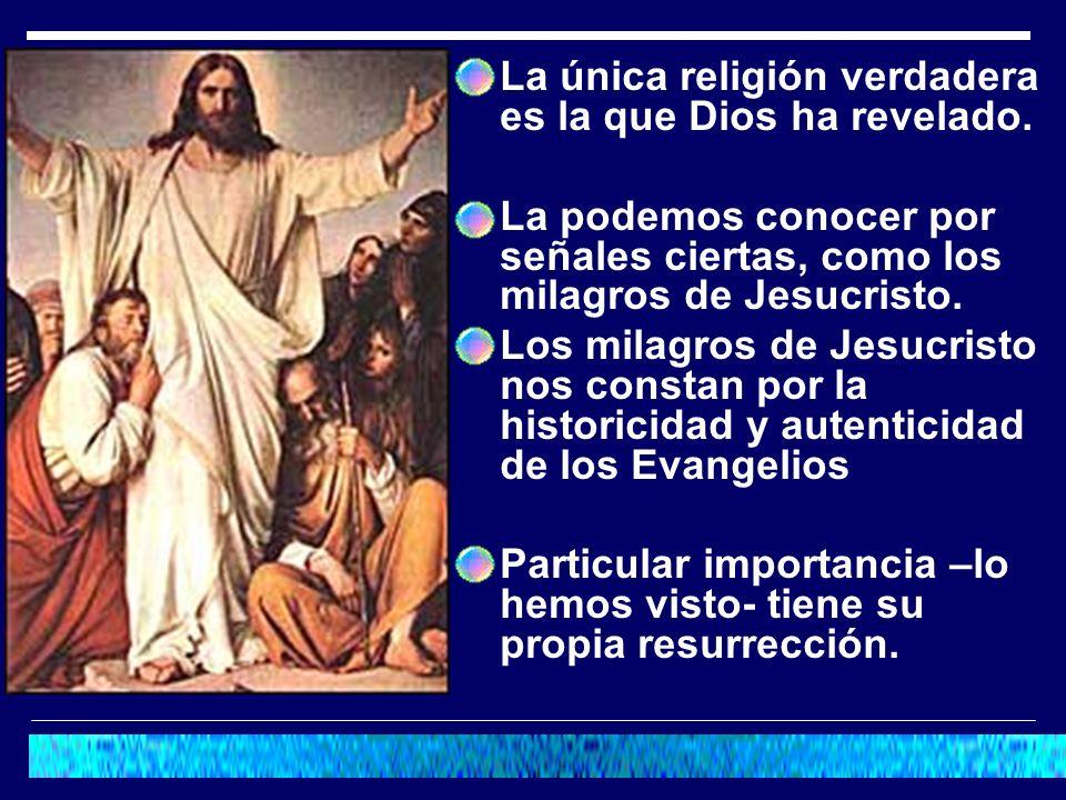 La única religión verdadera es la que Dios ha revelado. La podemos conocer por señales ciertas, como los milagros de Jesucristo. Los milagros de Jesuc