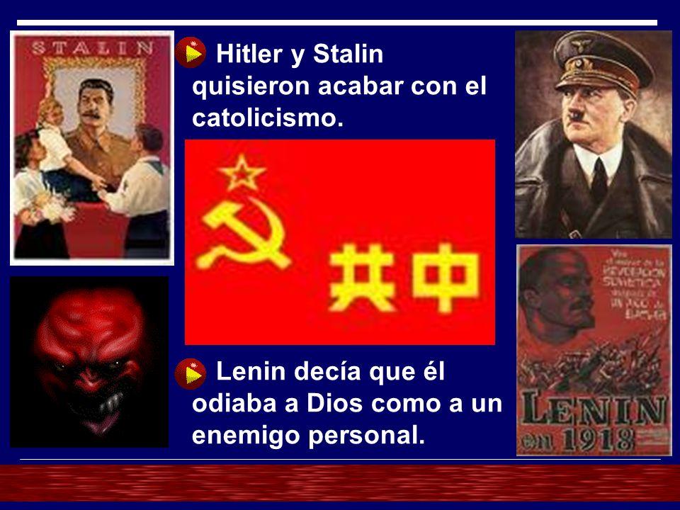 Hitler y Stalin quisieron acabar con el catolicismo. Lenin decía que él odiaba a Dios como a un enemigo personal.