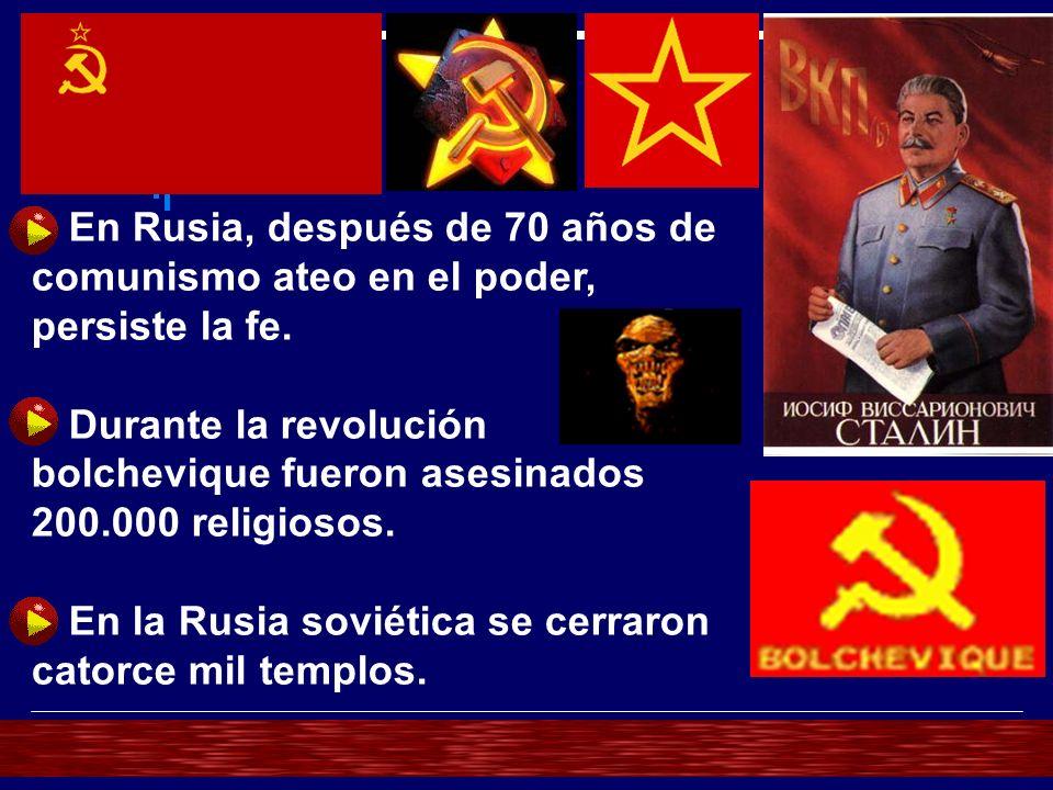 En Rusia, después de 70 años de comunismo ateo en el poder, persiste la fe. Durante la revolución bolchevique fueron asesinados 200.000 religiosos. En