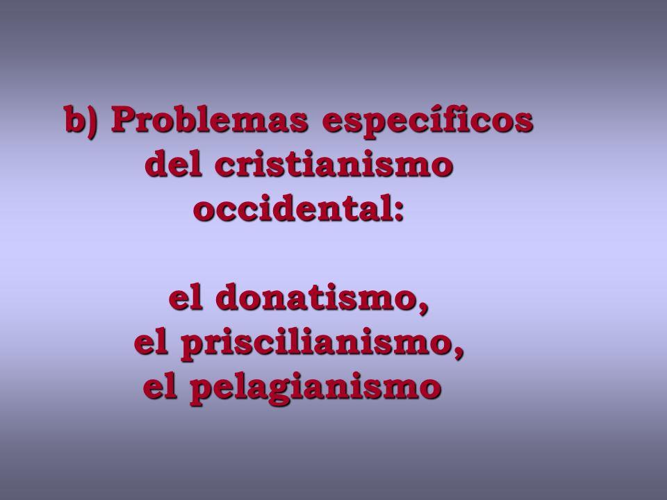b) Problemas específicos del cristianismo occidental: el donatismo, el priscilianismo, el pelagianismo b) Problemas específicos del cristianismo occidental: el donatismo, el priscilianismo, el pelagianismo