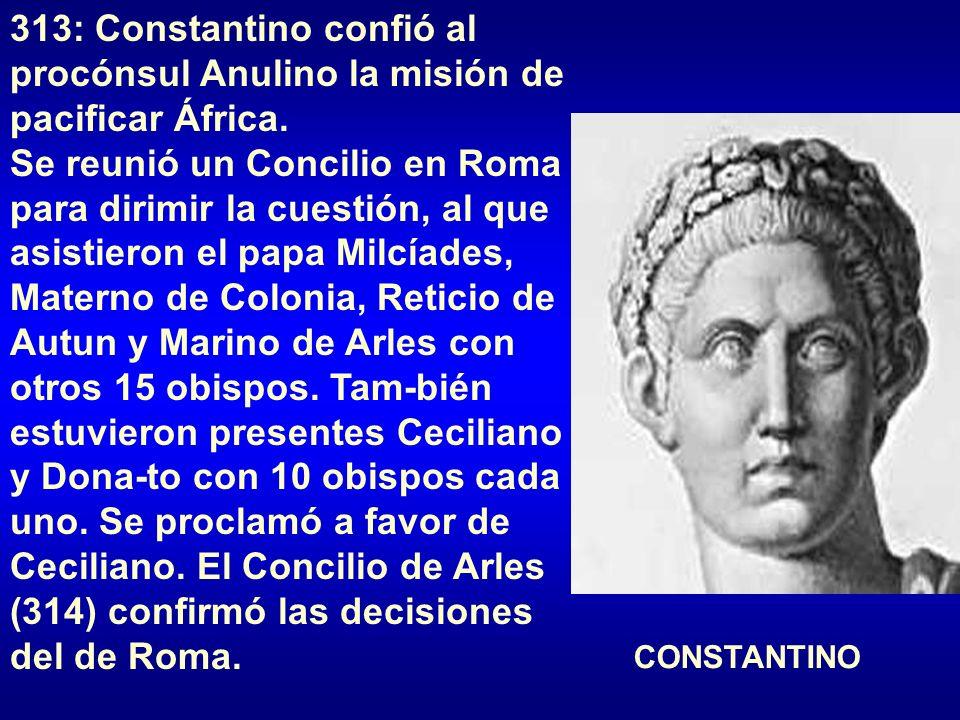 313: Constantino confió al procónsul Anulino la misión de pacificar África.