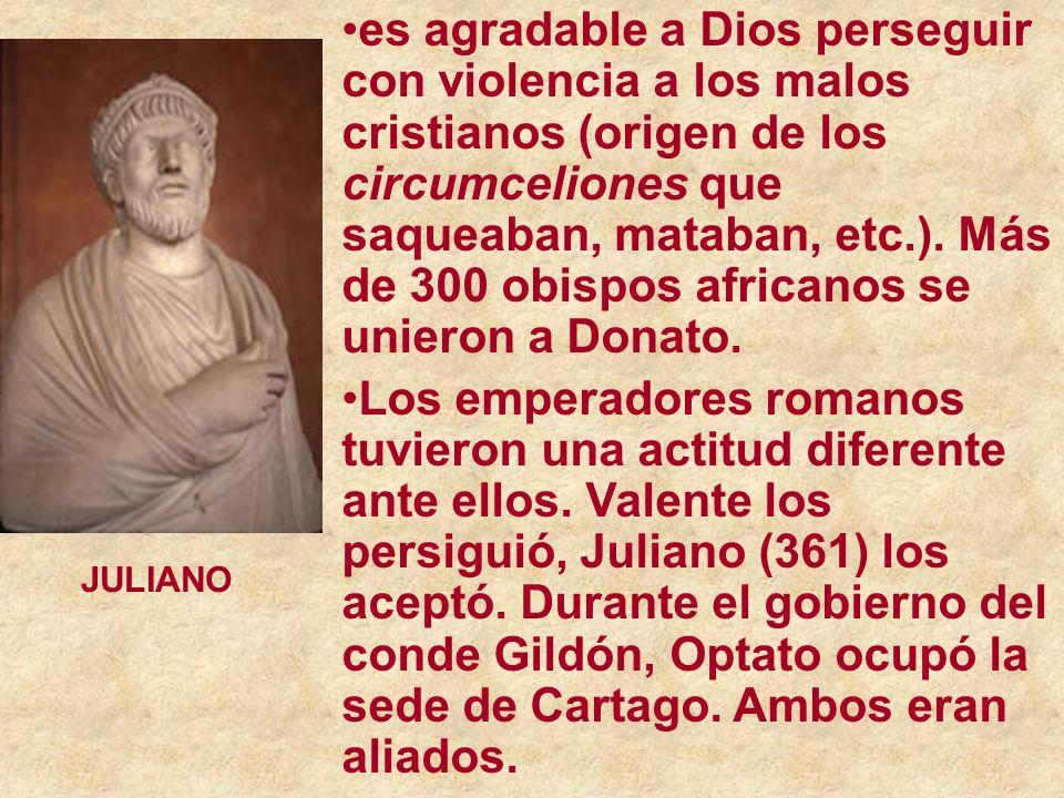 es agradable a Dios perseguir con violencia a los malos cristianos (origen de los circumceliones que saqueaban, mataban, etc.).