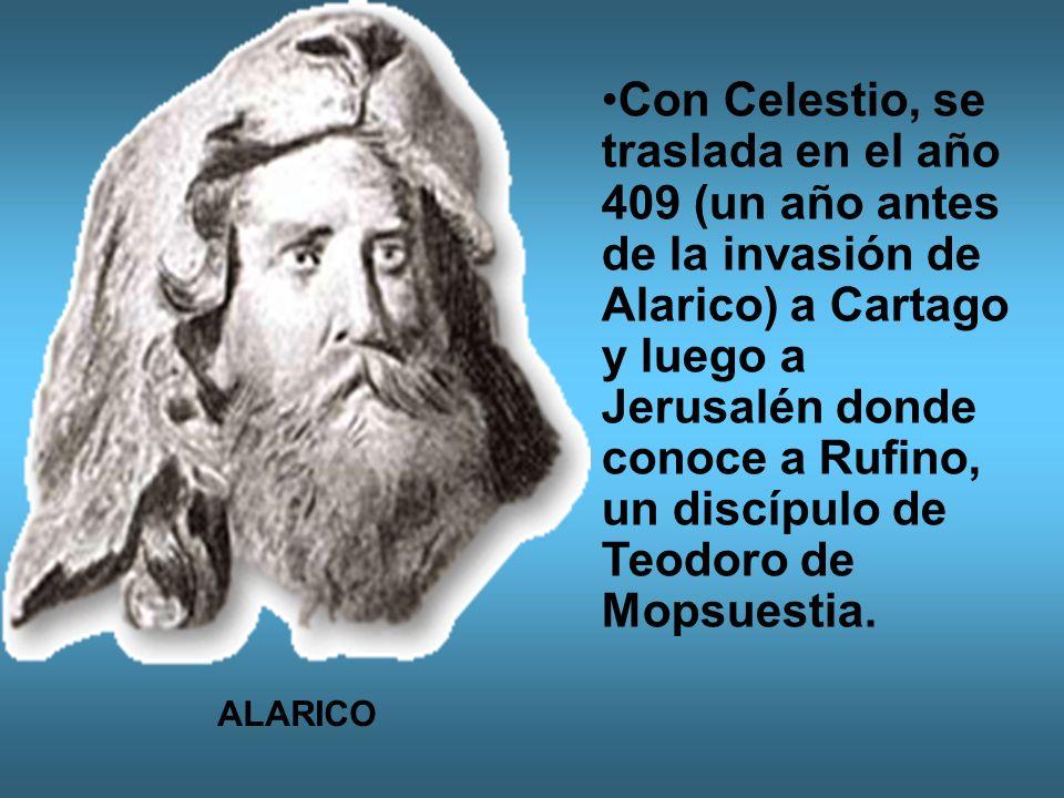 Con Celestio, se traslada en el año 409 (un año antes de la invasión de Alarico) a Cartago y luego a Jerusalén donde conoce a Rufino, un discípulo de Teodoro de Mopsuestia.
