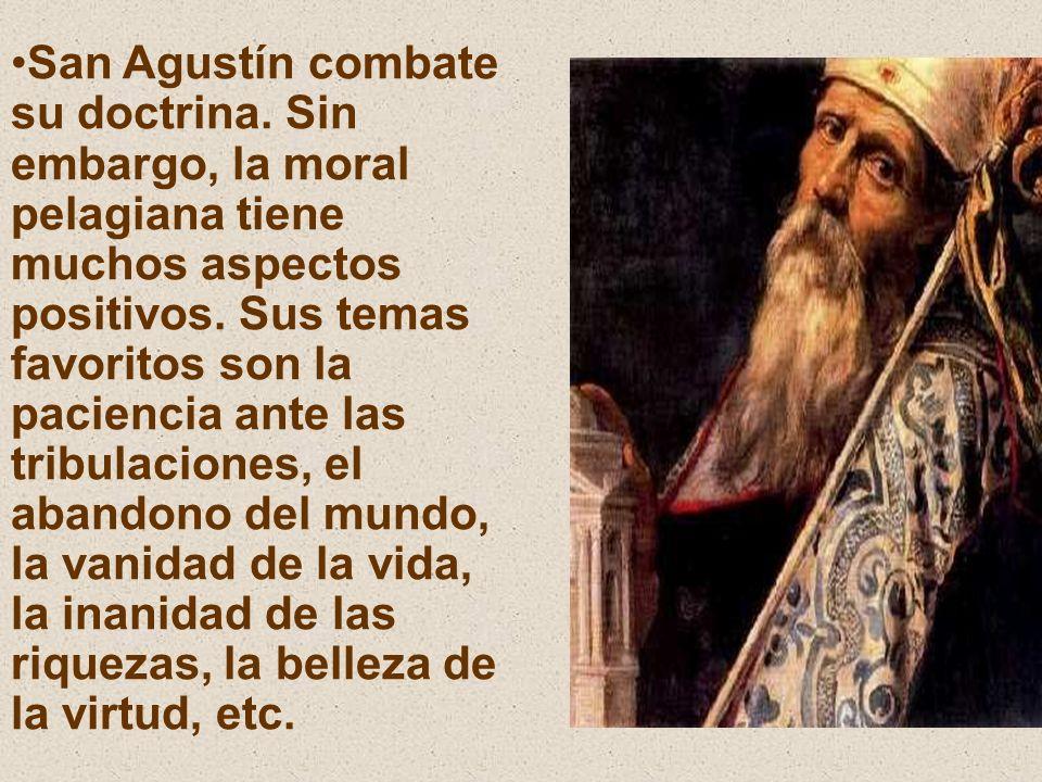 San Agustín combate su doctrina.Sin embargo, la moral pelagiana tiene muchos aspectos positivos.