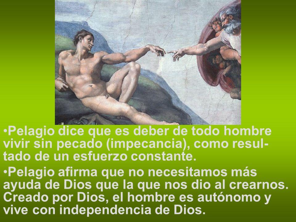Pelagio dice que es deber de todo hombre vivir sin pecado (impecancia), como resul- tado de un esfuerzo constante.