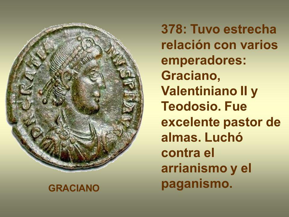 378: Tuvo estrecha relación con varios emperadores: Graciano, Valentiniano II y Teodosio.