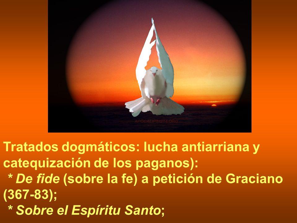 Tratados dogmáticos: lucha antiarriana y catequización de los paganos): * De fide (sobre la fe) a petición de Graciano (367-83); * Sobre el Espíritu Santo;