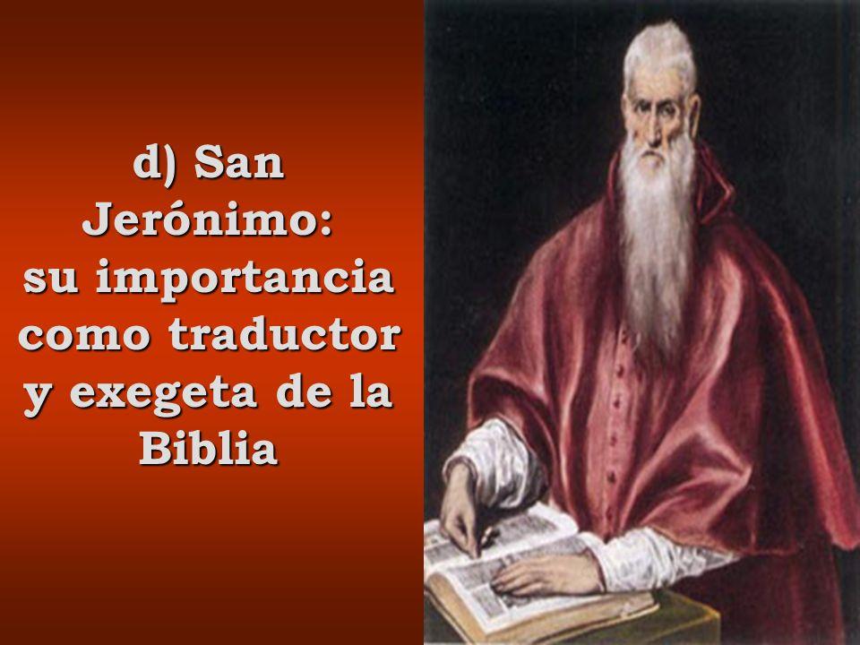 d) San Jerónimo: su importancia como traductor y exegeta de la Biblia