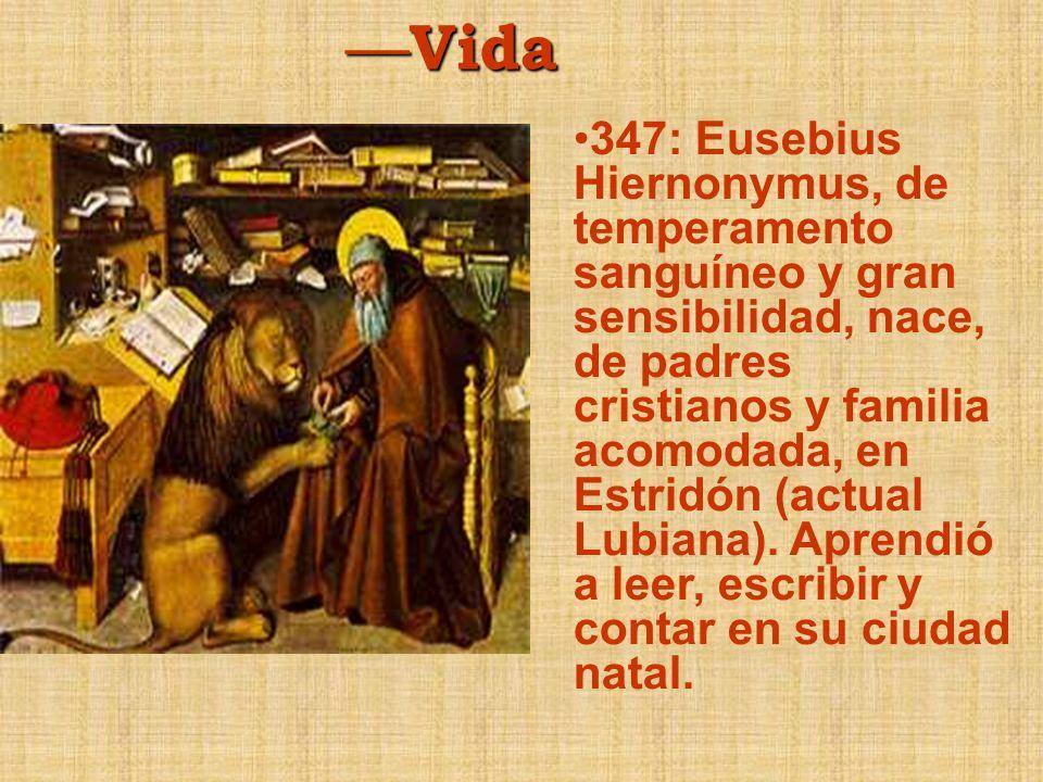 Vida Vida 347: Eusebius Hiernonymus, de temperamento sanguíneo y gran sensibilidad, nace, de padres cristianos y familia acomodada, en Estridón (actual Lubiana).