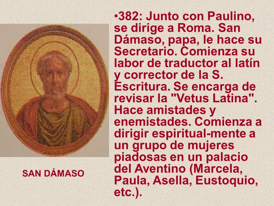 382: Junto con Paulino, se dirige a Roma.San Dámaso, papa, le hace su Secretario.