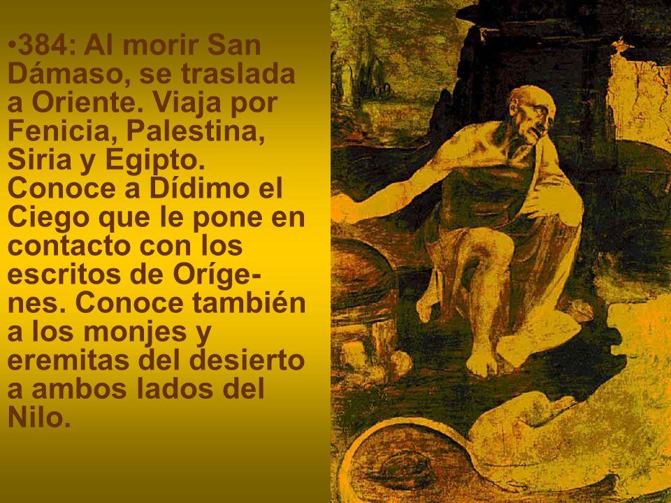 384: Al morir San Dámaso, se traslada a Oriente.Viaja por Fenicia, Palestina, Siria y Egipto.