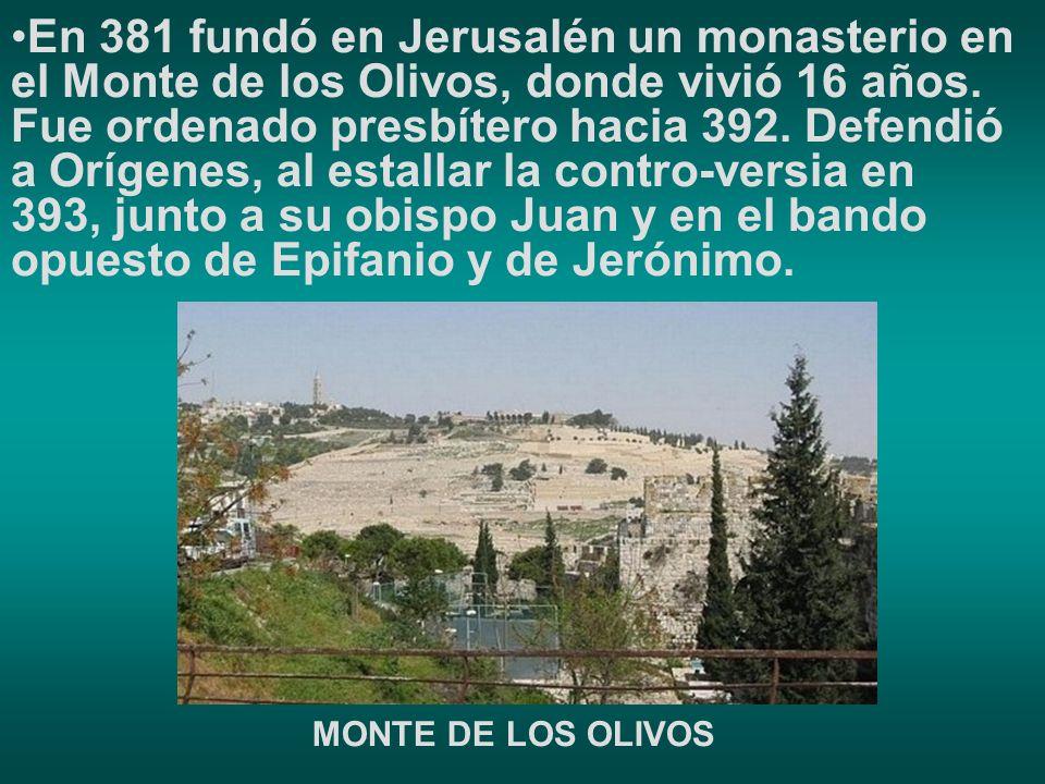 En 381 fundó en Jerusalén un monasterio en el Monte de los Olivos, donde vivió 16 años.
