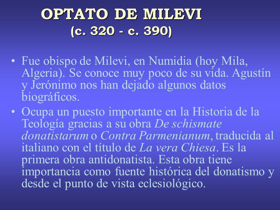 OPTATO DE MILEVI (c.320 - c. 390) Fue obispo de Milevi, en Numidia (hoy Mila, Algeria).