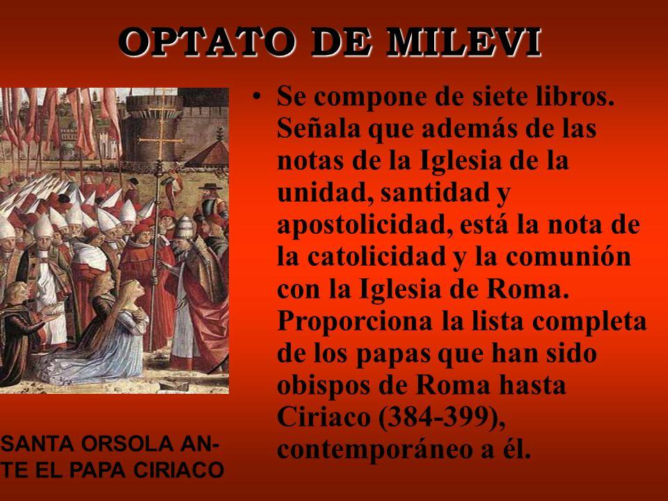 OPTATO DE MILEVI SANTA ORSOLA AN- TE EL PAPA CIRIACO Se compone de siete libros.