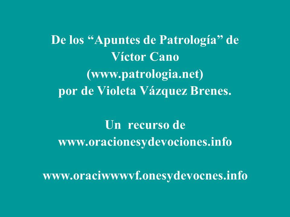 De los Apuntes de Patrología de Víctor Cano (www.patrologia.net) por de Violeta Vázquez Brenes.
