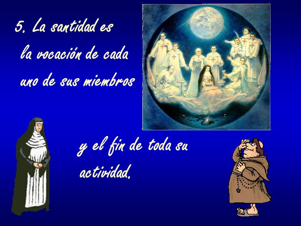 5. La santidad es la vocación de cada uno de sus miembros y el fin de toda su actividad.