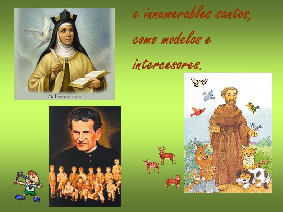 e innumerables santos, como modelos e intercesores.