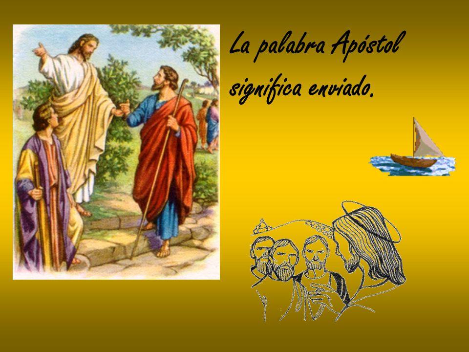 La palabra Apóstol significa enviado.
