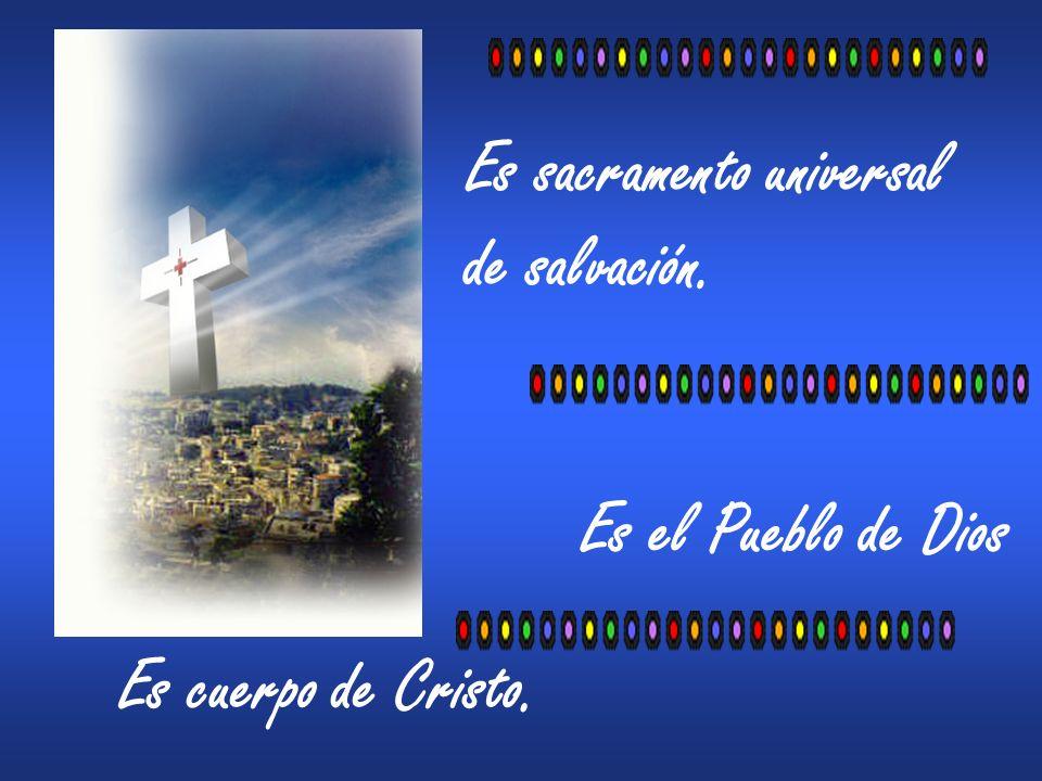 Es el Pueblo de Dios Es sacramento universal de salvación. Es cuerpo de Cristo.