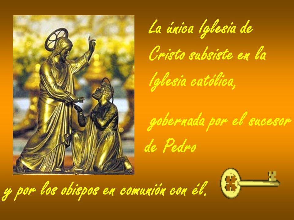 La única Iglesia de Cristo subsiste en la Iglesia católica, gobernada por el sucesor de Pedro y por los obispos en comunión con él.