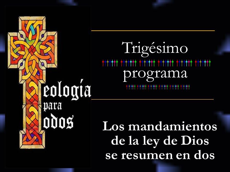 Trigésimo programa Los mandamientos de la ley de Dios se resumen en dos