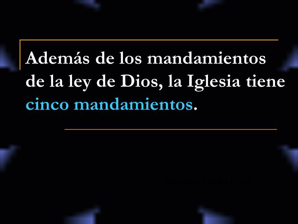 Además de los mandamientos de la ley de Dios, la Iglesia tiene cinco mandamientos. Josemaría Portillo Prono