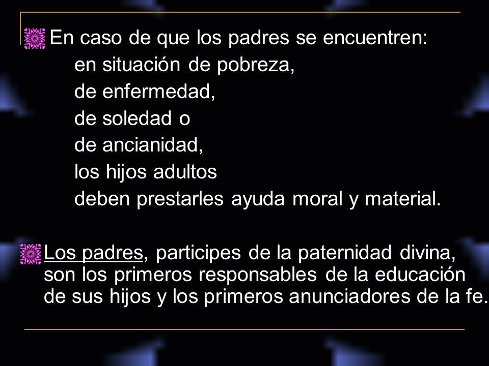 En caso de que los padres se encuentren: en situación de pobreza, de enfermedad, de soledad o de ancianidad, los hijos adultos deben prestarles ayuda