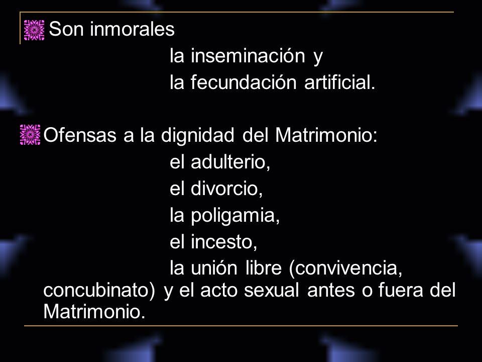 Son inmorales la inseminación y la fecundación artificial. Ofensas a la dignidad del Matrimonio: el adulterio, el divorcio, la poligamia, el incesto,
