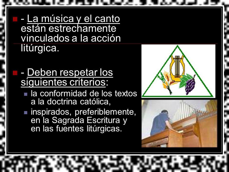 - La música y el canto están estrechamente vinculados a la acción litúrgica. - Deben respetar los siguientes criterios: la conformidad de los textos a