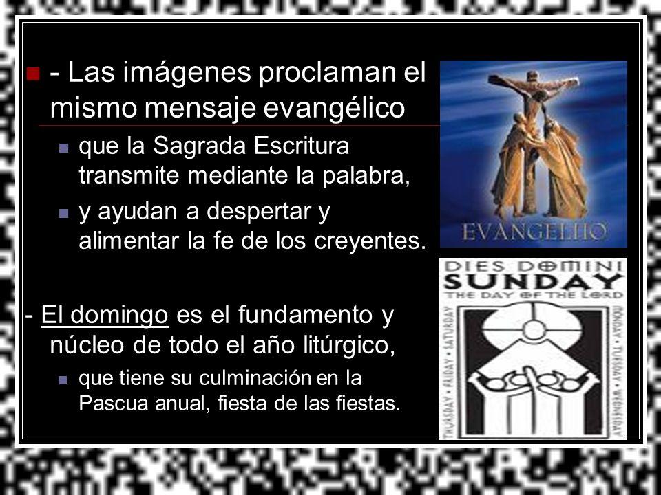 - Las imágenes proclaman el mismo mensaje evangélico que la Sagrada Escritura transmite mediante la palabra, y ayudan a despertar y alimentar la fe de
