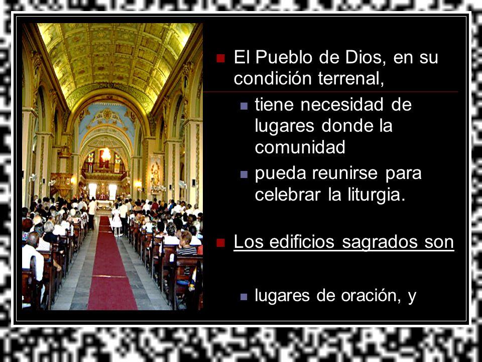 El Pueblo de Dios, en su condición terrenal, tiene necesidad de lugares donde la comunidad pueda reunirse para celebrar la liturgia. Los edificios sag