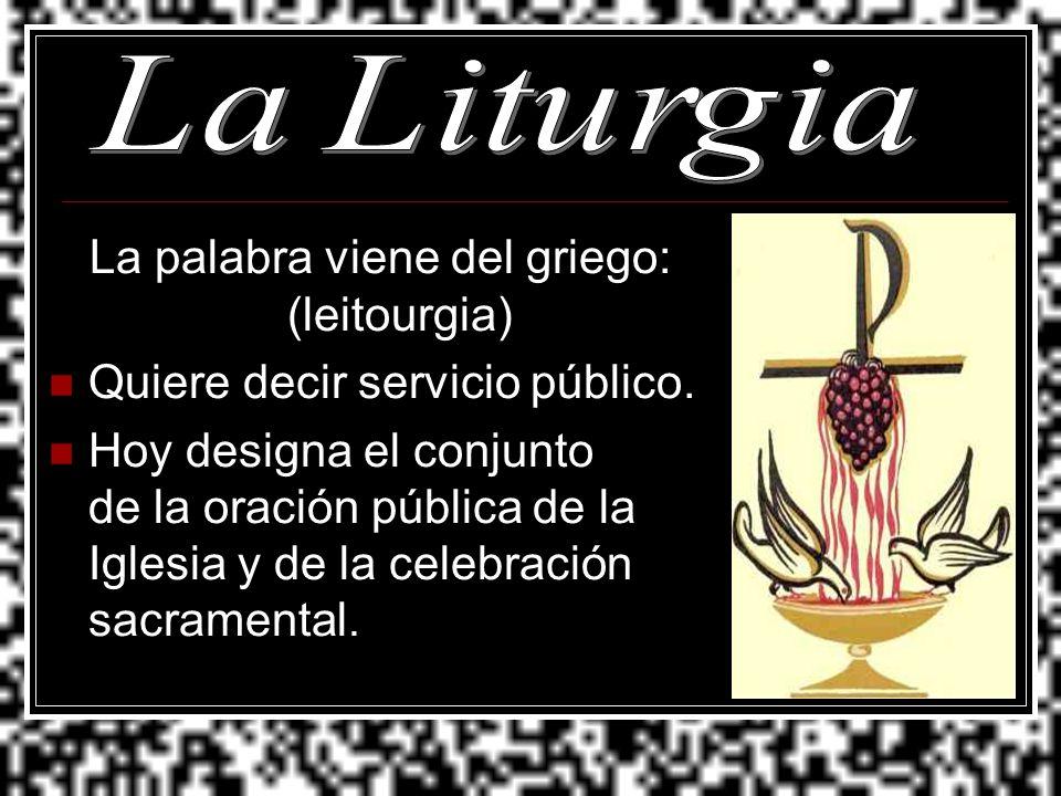 La palabra viene del griego: (leitourgia) Quiere decir servicio público. Hoy designa el conjunto de la oración pública de la Iglesia y de la celebraci