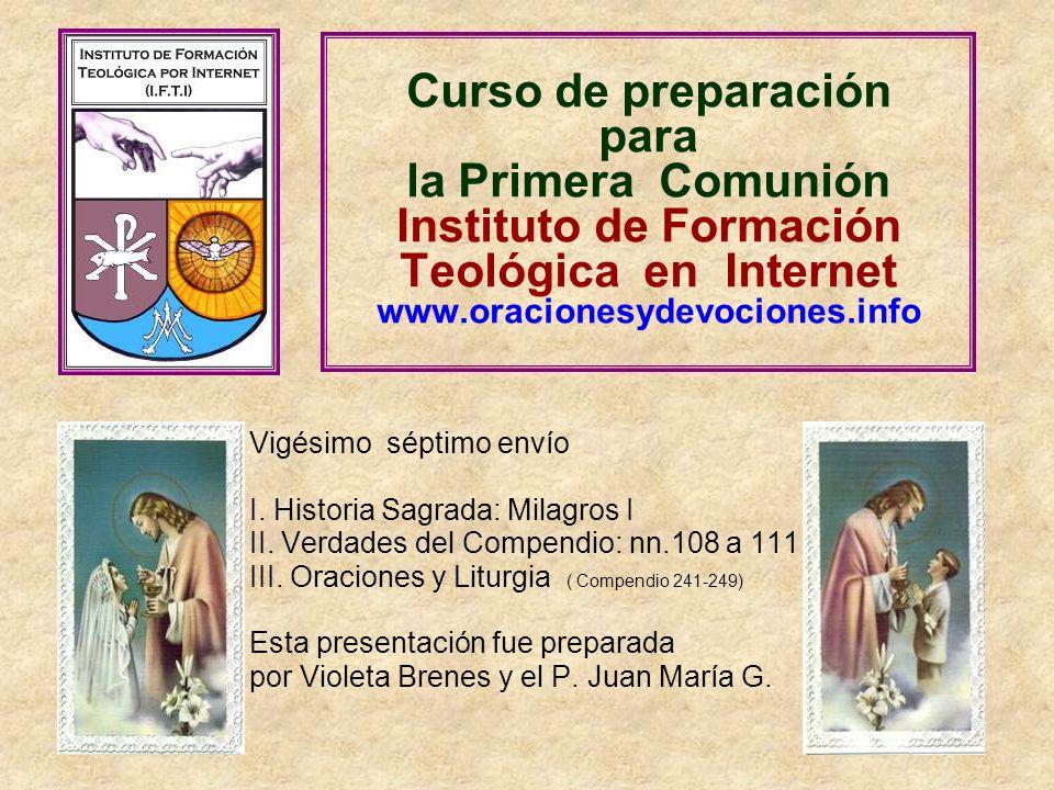 Curso de preparación para la Primera Comunión Instituto de Formación Teológica en Internet www.oracionesydevociones.info Vigésimo séptimo envío I. His