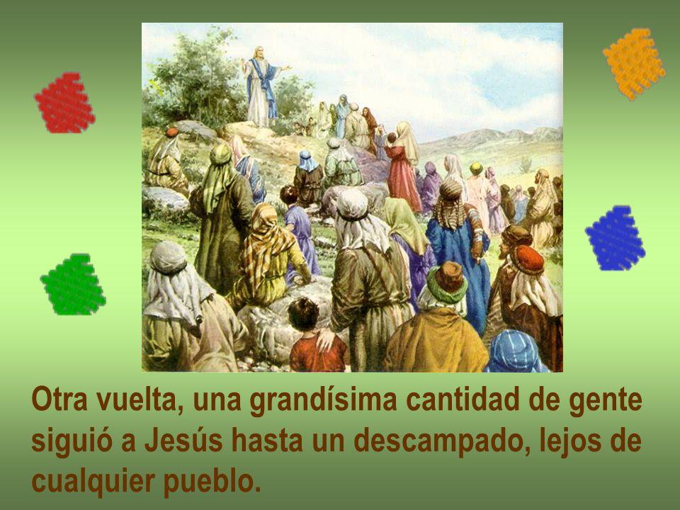Otra vuelta, una grandísima cantidad de gente siguió a Jesús hasta un descampado, lejos de cualquier pueblo.