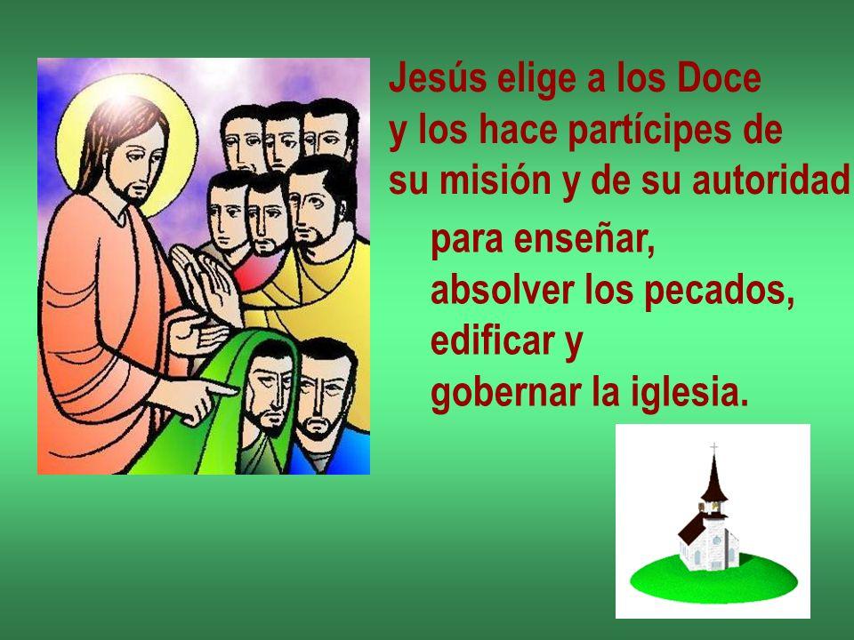 Jesús elige a los Doce y los hace partícipes de su misión y de su autoridad para enseñar, absolver los pecados, edificar y gobernar la iglesia.