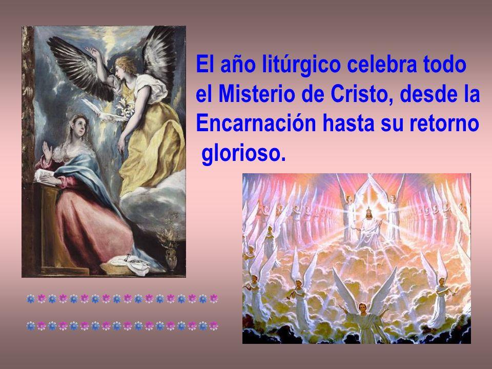 El año litúrgico celebra todo el Misterio de Cristo, desde la Encarnación hasta su retorno glorioso.