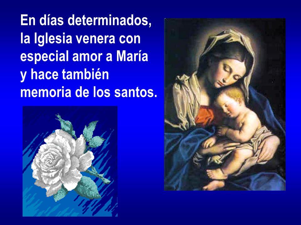 En días determinados, la Iglesia venera con especial amor a María y hace también memoria de los santos.