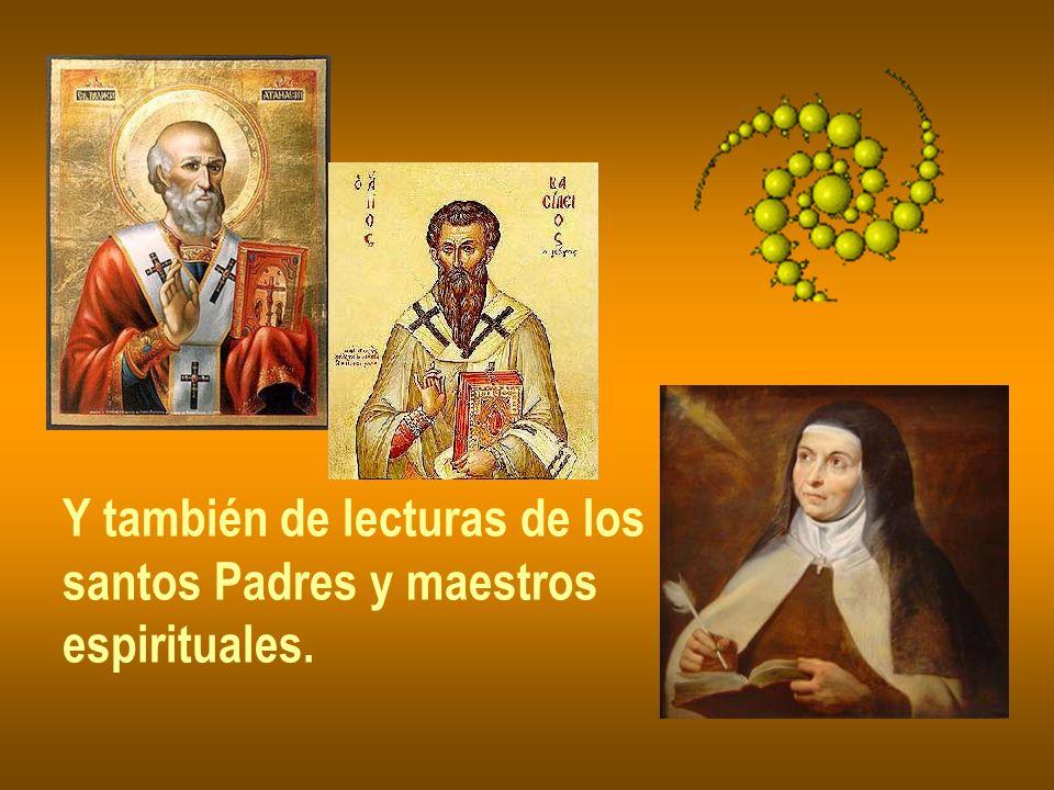 Y también de lecturas de los santos Padres y maestros espirituales.