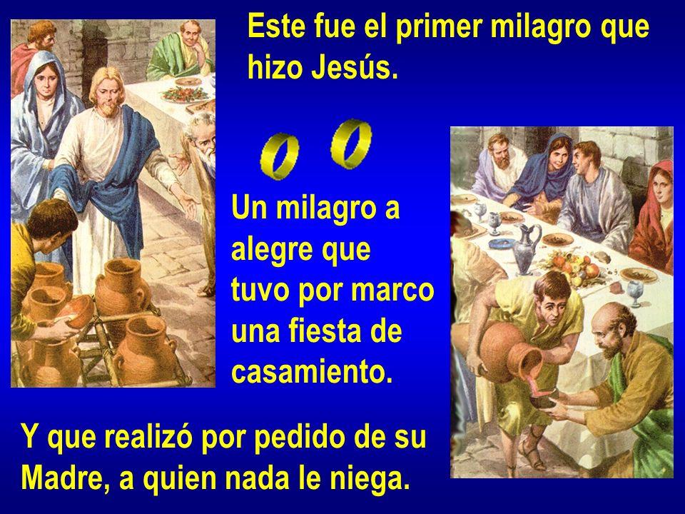 Este fue el primer milagro que hizo Jesús. Un milagro a alegre que tuvo por marco una fiesta de casamiento. Y que realizó por pedido de su Madre, a qu