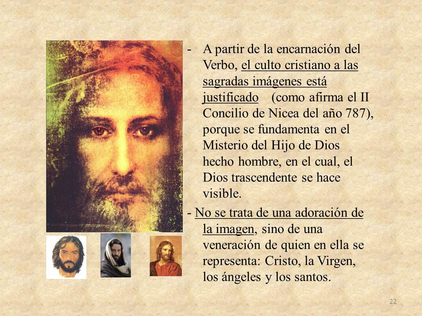 -A partir de la encarnación del Verbo, el culto cristiano a las sagradas imágenes está justificado (como afirma el II Concilio de Nicea del año 787),