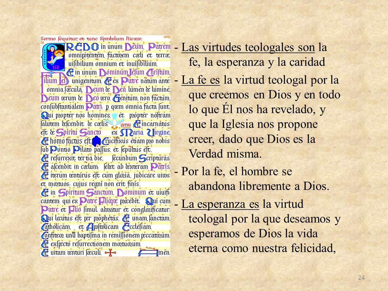 - Las virtudes teologales son la fe, la esperanza y la caridad - La fe es la virtud teologal por la que creemos en Dios y en todo lo que Él nos ha rev