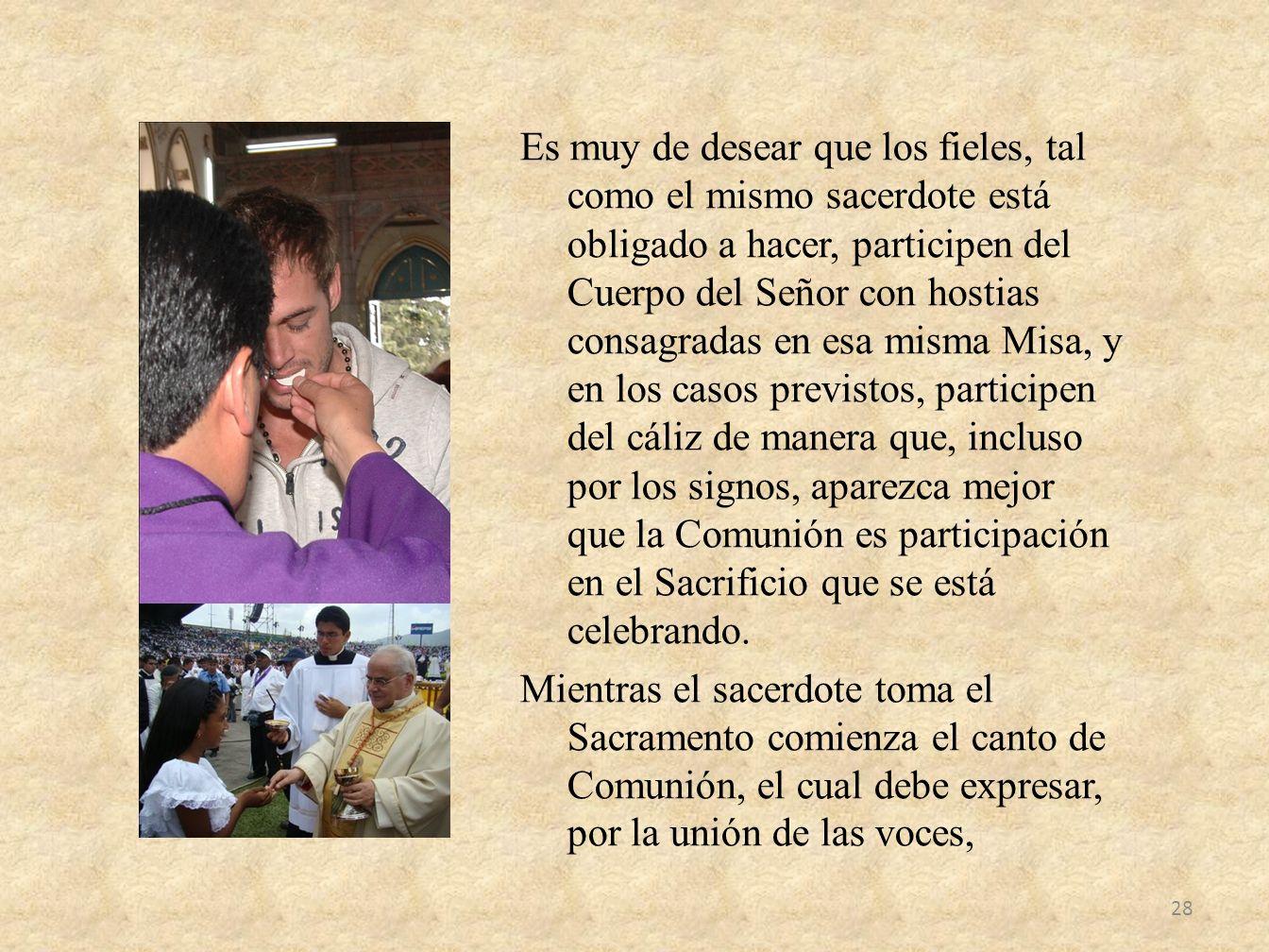 Es muy de desear que los fieles, tal como el mismo sacerdote está obligado a hacer, participen del Cuerpo del Señor con hostias consagradas en esa mis