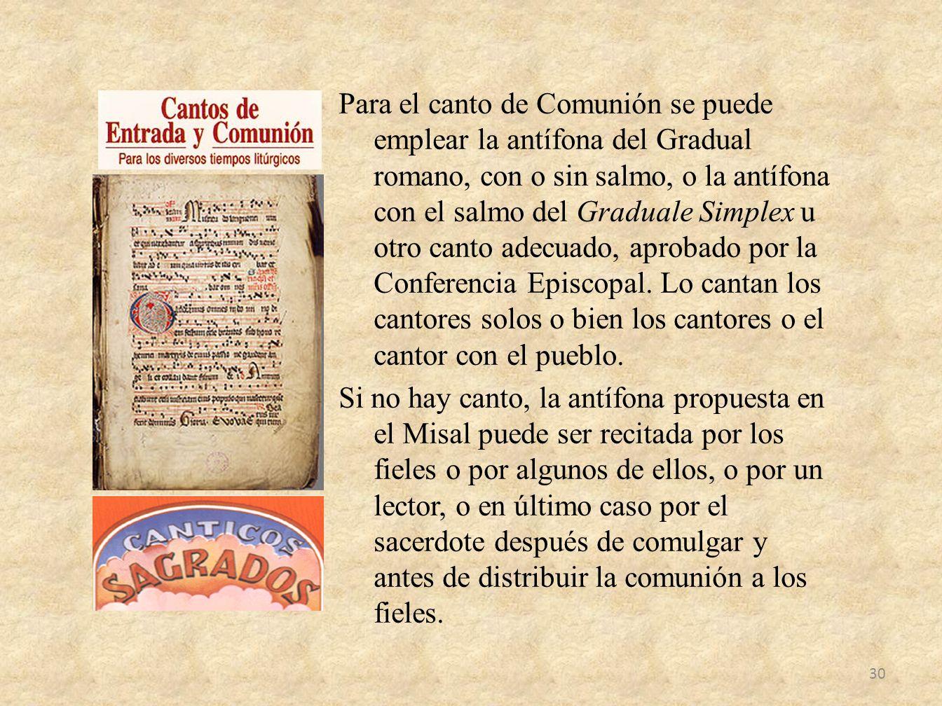 Para el canto de Comunión se puede emplear la antífona del Gradual romano, con o sin salmo, o la antífona con el salmo del Graduale Simplex u otro can