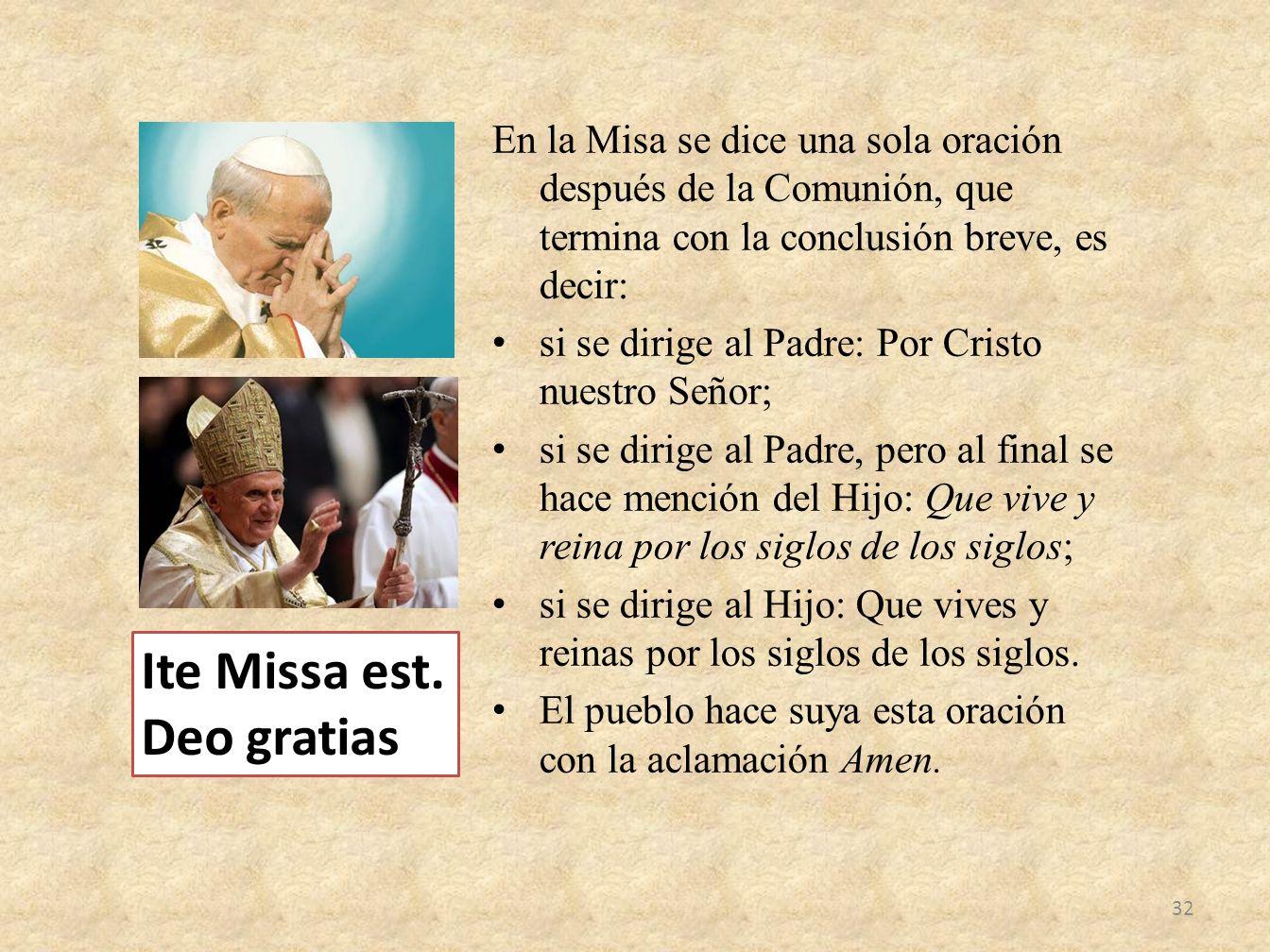 En la Misa se dice una sola oración después de la Comunión, que termina con la conclusión breve, es decir: si se dirige al Padre: Por Cristo nuestro S
