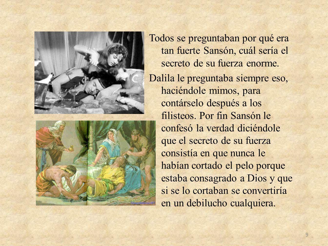 Una noche Sansón se quedó dormido, vino Dalila despacito, le cortó el pelo, avisando después a los filisteos.