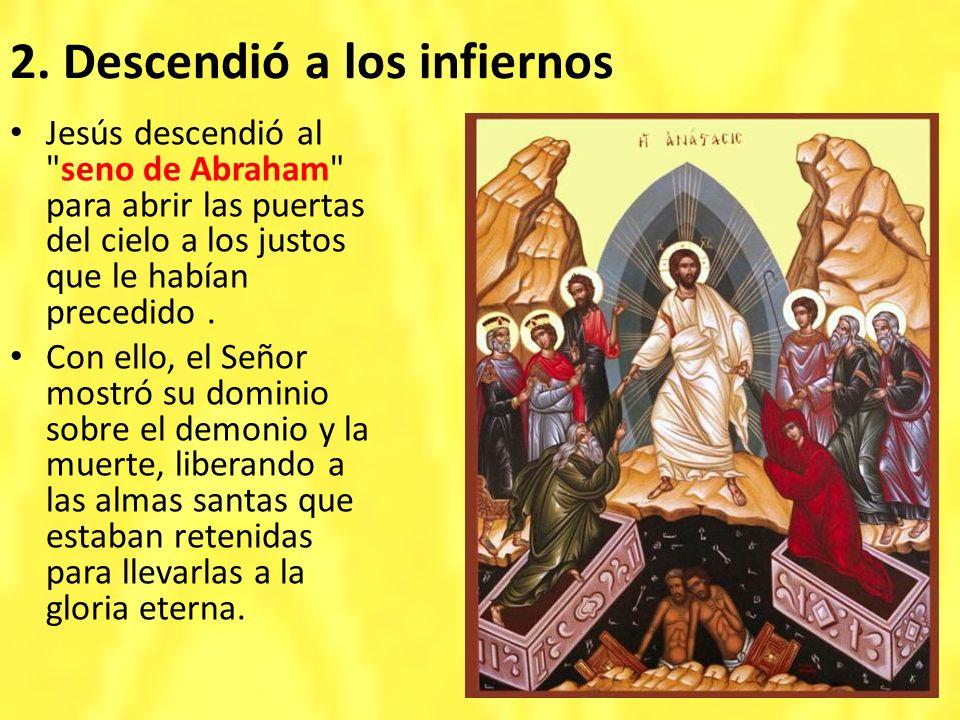 2. Descendió a los infiernos Jesús descendió al