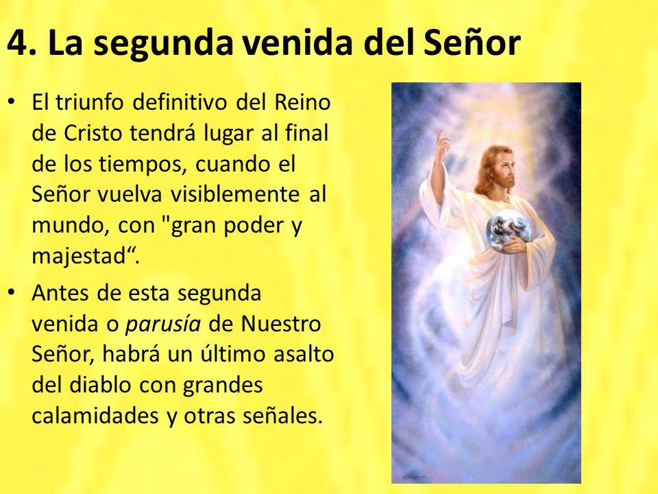4. La segunda venida del Señor El triunfo definitivo del Reino de Cristo tendrá lugar al final de los tiempos, cuando el Señor vuelva visiblemente al