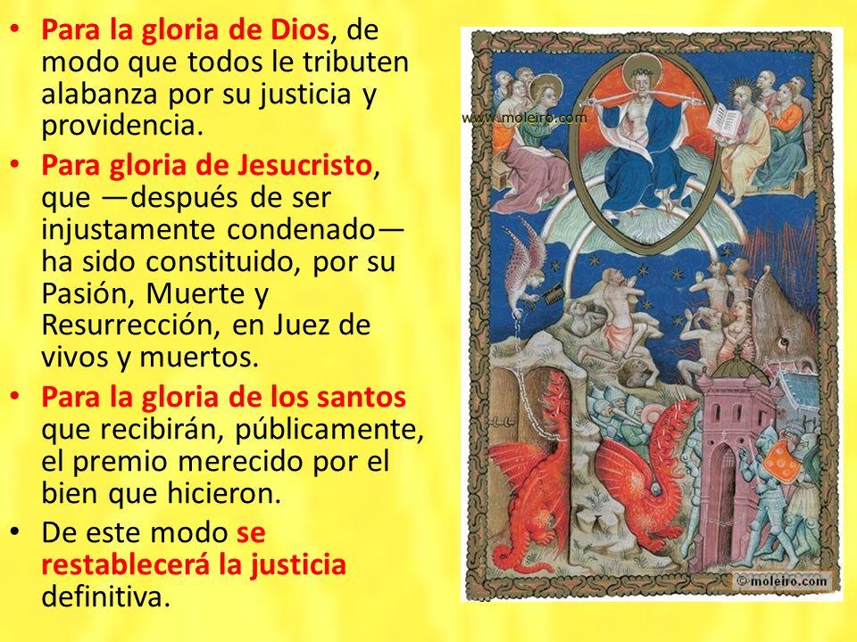 Para la gloria de Dios, de modo que todos le tributen alabanza por su justicia y providencia. Para gloria de Jesucristo, que después de ser injustamen