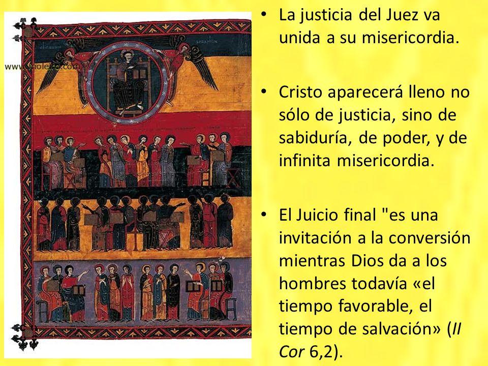 La justicia del Juez va unida a su misericordia. Cristo aparecerá lleno no sólo de justicia, sino de sabiduría, de poder, y de infinita misericordia.