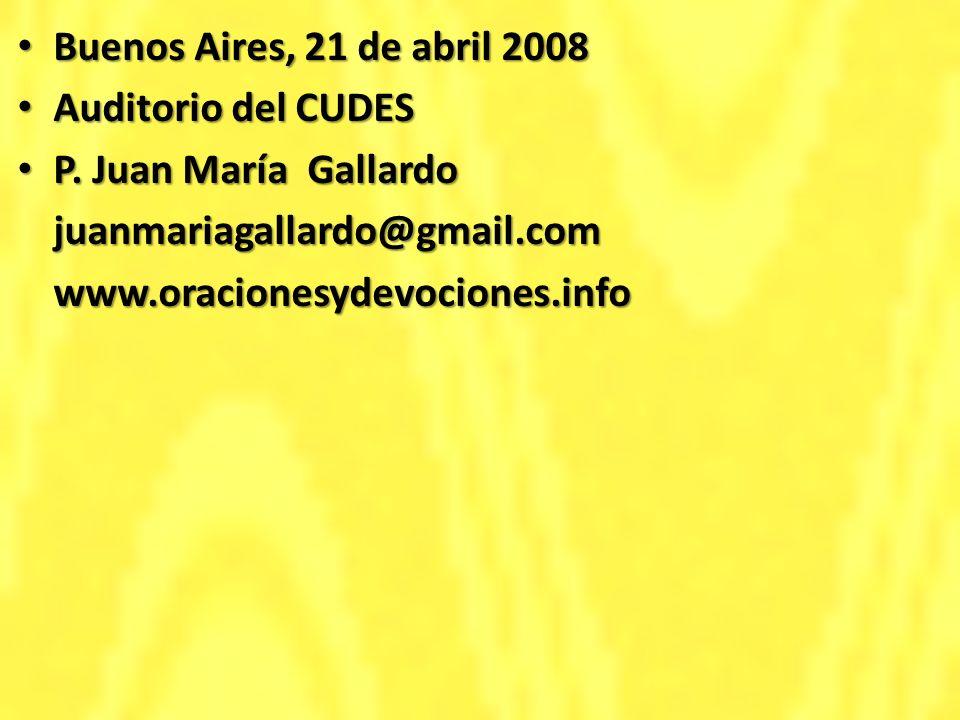 Buenos Aires, 21 de abril 2008 Buenos Aires, 21 de abril 2008 Auditorio del CUDES Auditorio del CUDES P. Juan María Gallardo P. Juan María Gallardojua